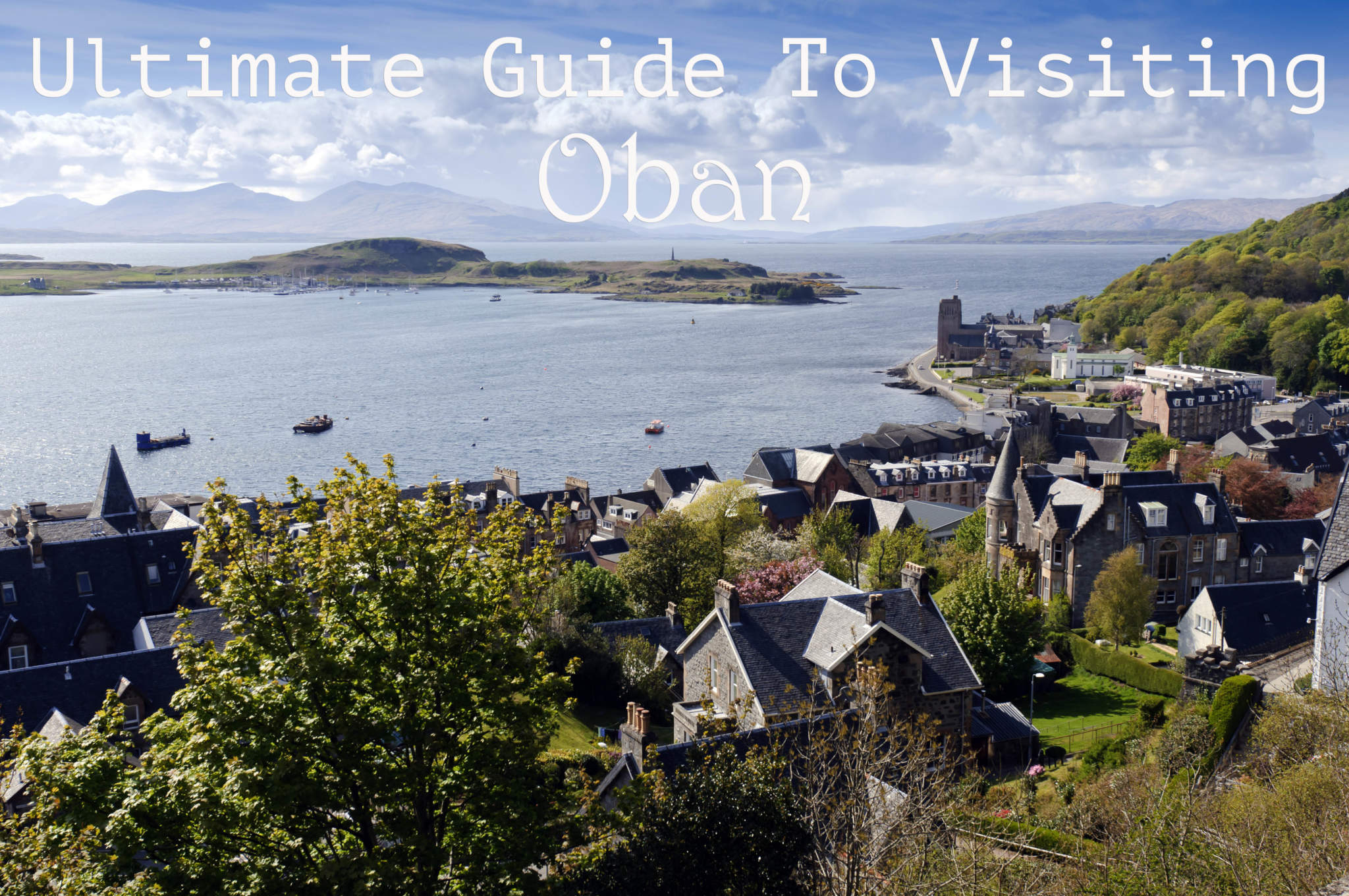 Ultimate Guide to Visiting Oban
