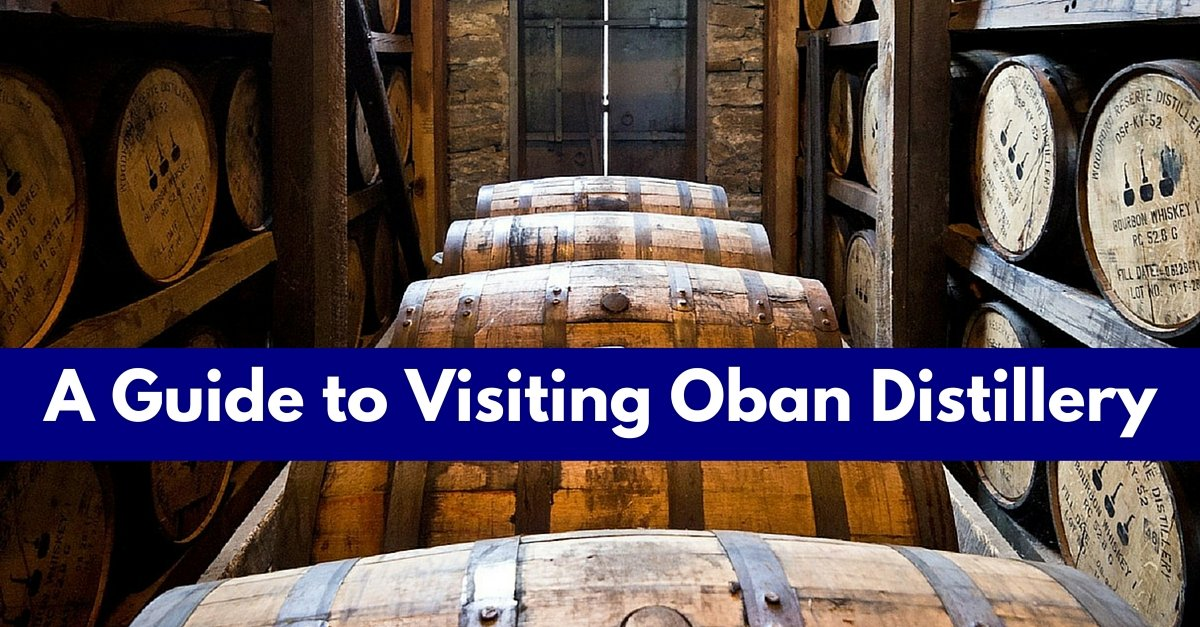 A Guide to Visiting Oban Distillery