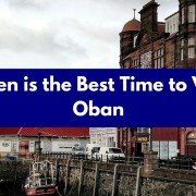 When is the Best Time to Visit Oban