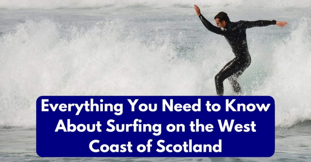 Everything You Need to Know About Surfing on the West Coast of Scotland